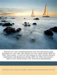 Report of the Commissioner for the Revision and Reform of the Law: An Index to the Laws from 1895 to 1903, Inclusive ; a List of Sections of the Codes