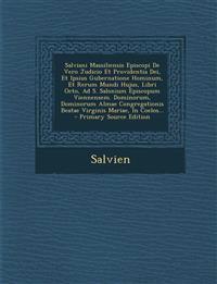 Salviani Massiliensis Episcopi de Vero Judicio Et Providentia Dei, Et Ipsius Gubernatione Hominum, Et Rerum Mundi Hujus, Libri Octo, Ad S. Salonium Ep