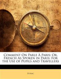 Comment On Parle À Paris: Or, French As Spoken in Paris: For the Use of Pupils and Travellers