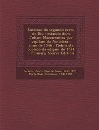 Successo Do Segundo Cerco de Diu: Estando Dom Joham Mazcarenhas Por Capitam Da Fortaleza: Anno de 1546: Fielmente Copiado Da Edicam de 1574 - Primary
