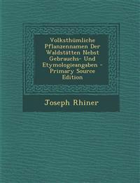 Volksthümliche Pflanzennamen Der Waldstätten Nebst Gebrauchs- Und Etymologieangaben