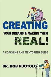 Creating Your Dreams & Making Them Real