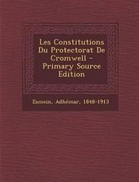 Les Constitutions Du Protectorat de Cromwell - Primary Source Edition