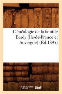 Genealogie de la Famille Bardy (Ile-De-France Et Auvergne) (Ed.1895)