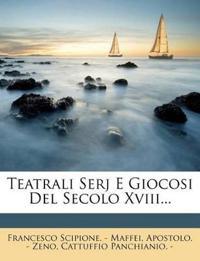 Teatrali Serj E Giocosi Del Secolo Xviii...