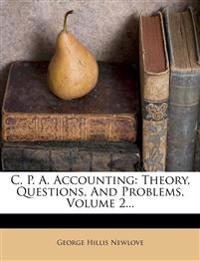 C. P. A. Accounting: Theory, Questions, And Problems, Volume 2...