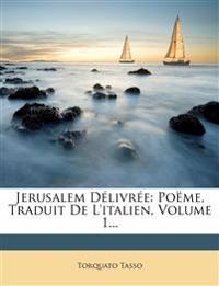 Jerusalem Délivrée: Poëme, Traduit De L'italien, Volume 1...