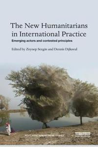 The New Humanitarians in International Practice
