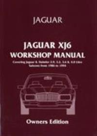 Jaguar Xj6 Workshop Manual Owners Edition (Xj40) 1986-94: Covers All 2.9, 3.2. 3.6 and 4.0 Litre Jaguar and Daimler Saloons