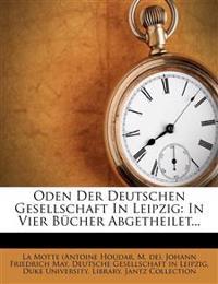 Oden Der Deutschen Gesellschaft In Leipzig: In Vier Bücher Abgetheilet...