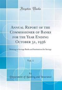 Annual Report of the Commissioner of Banks for the Year Ending October 31, 1936, Vol. 1