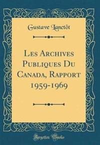 Les Archives Publiques Du Canada, Rapport 1959-1969 (Classic Reprint)
