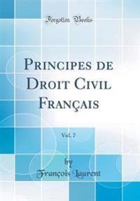 Principes de Droit Civil Français, Vol. 7 (Classic Reprint)