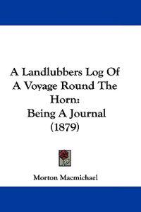 A Landlubbers Log of a Voyage Round the Horn