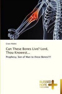 Can These Bones Live? Lord, Thou Knowest...