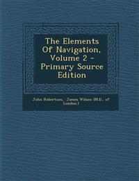 The Elements Of Navigation, Volume 2 - Primary Source Edition