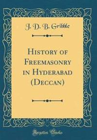 History of Freemasonry in Hyderabad (Deccan) (Classic Reprint)