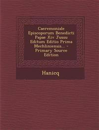 Caeremoniale Episcoporum Benedicti Papae Xiv Jussu Editum Editio Prima Mechliniensis... - Primary Source Edition