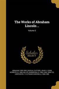 WORKS OF ABRAHAM LINCOLN V05