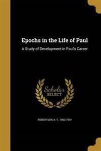 EPOCHS IN THE LIFE OF PAUL