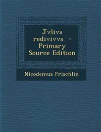 Jvlivs Redivivvs - Primary Source Edition