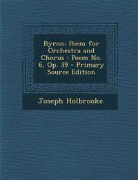 Byron: Poem for Orchestra and Chorus: Poem No. 6, Op. 39 - Primary Source Edition