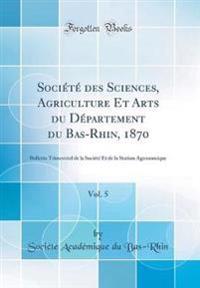 Société des Sciences, Agriculture Et Arts du Département du Bas-Rhin, 1870, Vol. 5