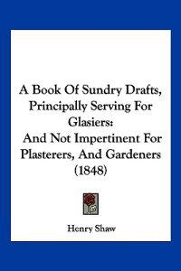 A Book of Sundry Drafts, Principally Serving for Glasiers