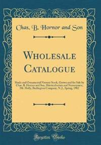 Wholesale Catalogue: Shade and Ornamental Nursery Stock, Grown and for Sale by Chas. B. Hornor and Son, Horticulturists and Nurserymen, Mt.