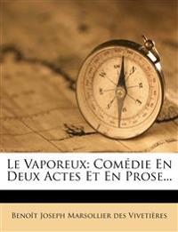 Le Vaporeux: Comedie En Deux Actes Et En Prose...