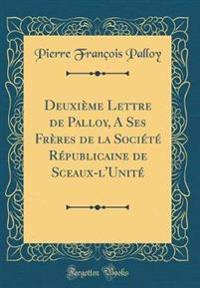 Deuxième Lettre de Palloy, A Ses Frères de la Société Républicaine de Sceaux-l'Unité (Classic Reprint)