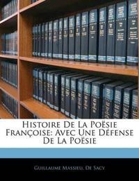 Histoire De La Poësie Françoise: Avec Une Défense De La Poësie