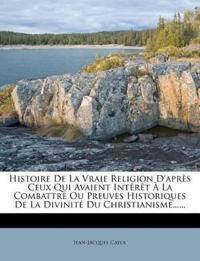 Histoire De La Vraie Religion D'après Ceux Qui Avaient Intérêt À La Combattre Ou Preuves Historiques De La Divinité Du Christianisme......