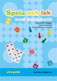 Spela och lek med matematik : handbok för pedagoger : idéer och aktiviteter för grundskola F-3 och fritids