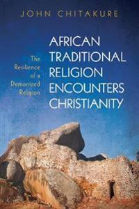 African Traditional Religion Encounters Christianity