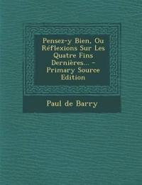 Pensez-Y Bien, Ou Reflexions Sur Les Quatre Fins Dernieres... - Primary Source Edition