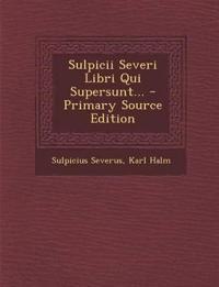 Sulpicii Severi Libri Qui Supersunt... - Primary Source Edition