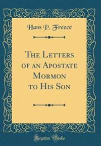 The Letters of an Apostate Mormon to His Son (Classic Reprint)