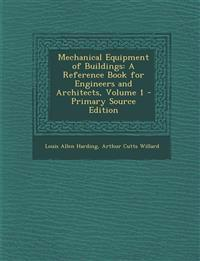 Mechanical Equipment of Buildings: A Reference Book for Engineers and Architects, Volume 1
