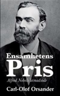 Ensamhetens pris:Alfred Nobels levnadsöde - Carl-Olof Orsander   Laserbodysculptingpittsburgh.com