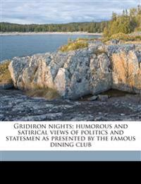Gridiron nights; humorous and satirical views of politics and statesmen as presented by the famous dining club