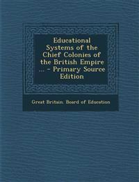 Educational Systems of the Chief Colonies of the British Empire ...