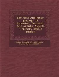 The Flute and Flute-Playing: In Acoustical, Technical, and Artistic Aspects - Primary Source Edition