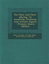 The Flute And Flute-playing : In Acoustical, Technical, And Artistic Aspects - Primary Source Edition