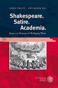Shakespeare. Satire. Academia: Essays in Honour of Wolfgang Weiss