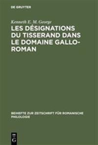 Les D Signations Du Tisserand Dans Le Domaine Gallo-Roman: Tude D'Un Vocabulaire Artisanal Et Technologique