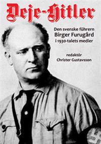 Deje-Hitler : den svenske führern Birger Furugård i 1930-talets medier