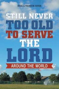 Still Never Too Old to Serve the Lord: Around the World