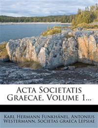 ACTA Societatis Graecae, Volume 1...