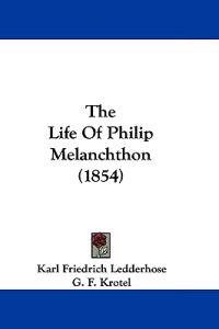 The Life of Philip Melanchthon